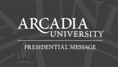 Arcadia University Presidential Message