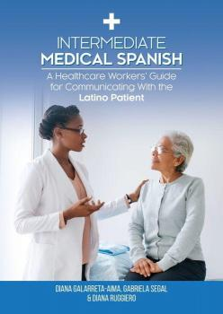 Intermediate Medical Spanish: A Healthcare Worker's Guide for Communicating with the Latino Patient